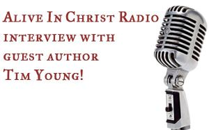Alive In Christ Radio interview with guest author Tim Young